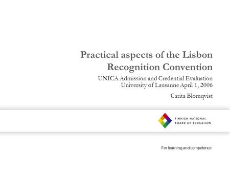 For learning and competence Practical aspects of the Lisbon Recognition Convention UNICA Admission and Credential Evaluation University of Lausanne April.