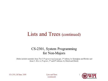 Lists and Trees (continued) CS-2301, B-Term 20091 Lists and Trees (continued) CS-2301, System Programming for Non-Majors (Slides include materials from.