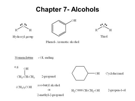 Chapter 7- Alcohols. Alcohols- commercially important Ethanol CH 3 CH 2 OH - Produced by fermentation or hydration of ethylene CH 2 =CH 2 + H 2 O H 2.