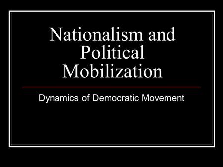 Nationalism and Political Mobilization Dynamics of Democratic Movement.