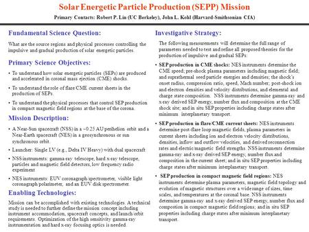 Solar Energetic Particle Production (SEPP) Mission Primary Contacts: Robert P. Lin (UC Berkeley), John L. Kohl (Harvard-Smithsonian CfA) Primary Science.