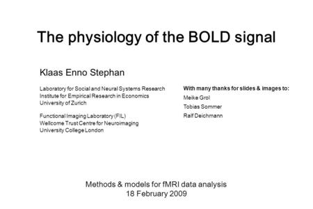 The physiology of the BOLD signal Methods & models for fMRI data analysis 18 February 2009 Klaas Enno Stephan Laboratory for Social and Neural Systems.