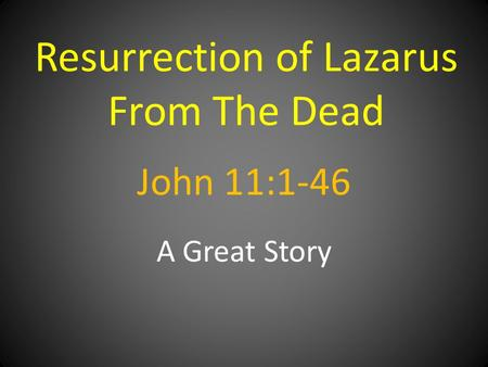 John 11:1-46 A Great Story Resurrection of Lazarus From The Dead.