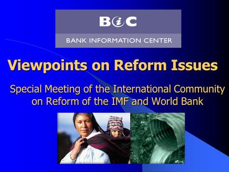 Viewpoints on Reform Issues Viewpoints on Reform Issues Special Meeting of the International Community on Reform of the IMF and World Bank.
