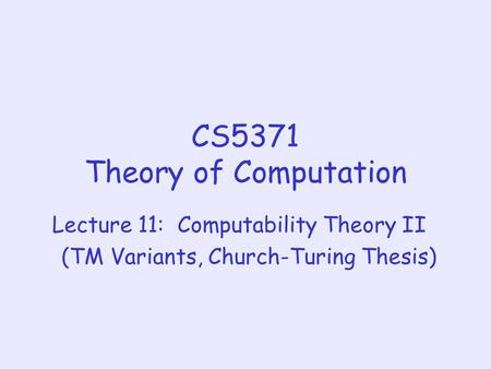 CS5371 Theory of Computation Lecture 11: Computability Theory II (TM Variants, Church-Turing Thesis)