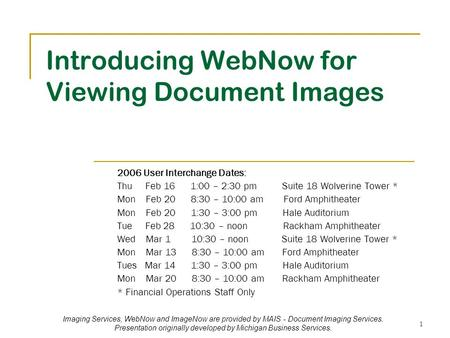 Imaging Services, WebNow and ImageNow are provided by MAIS - Document Imaging Services. Presentation originally developed by Michigan Business Services.