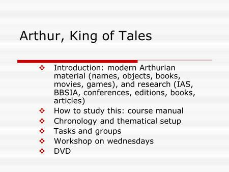 Arthur, King of Tales  Introduction: modern Arthurian material (names, objects, books, movies, games), and research (IAS, BBSIA, conferences, editions,