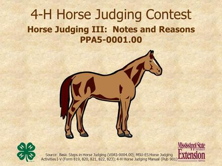 Source: Basic Steps in Horse Judging (V0A5-0004.00); MSU-ES Horse Judging Activities I-V (Form 819, 820, 821, 822, 823); 4-H Horse Judging Manual (Pub.