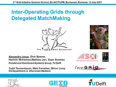 Inter-Operating Grids through Delegated MatchMaking Alexandru Iosup, Dick Epema, Hashim Mohamed,Mathieu Jan, Ozan Sonmez 3 rd Grid Initiative Summer School,