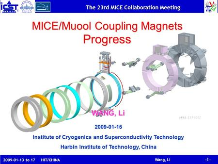 -1- Wang, Li The 23rd MICE Collaboration Meeting 2009-01-13 to 17 HIT/CHINA WANG, Li 2009-01-15 Institute of Cryogenics and Superconductivity Technology.