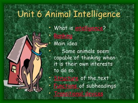 Unit 6 Animal Intelligence What is intelligence?intelligence Ranking Main idea Some animals seem capable of thinking when it is their own interests to.