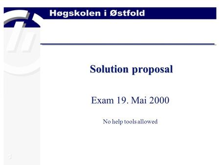 1 Solution proposal Exam 19. Mai 2000 No help tools allowed.