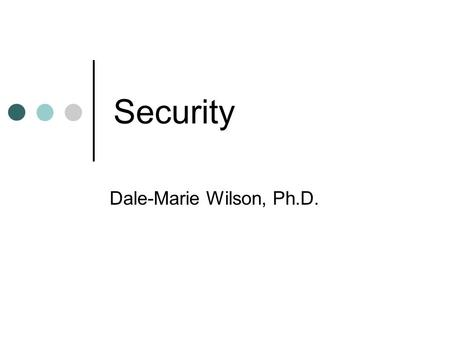 Security Dale-Marie Wilson, Ph.D.. Why Database Security? Data Valuable resource Must be strictly controlled and managed Corporate resource Have strategic.