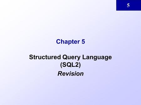 5 Chapter 5 Structured Query Language (SQL2) Revision.