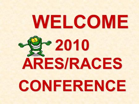WELCOME 2010 ARES/RACES CONFERENCE. It's a requirement. Standard Operating Guideline 103 Wisconsin ARES/RACES says... says...