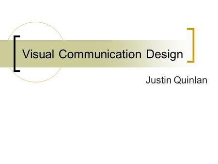 Visual Communication Design Justin Quinlan. What is Visual Communication Design? The practice or profession of designing print or electronic forms of.