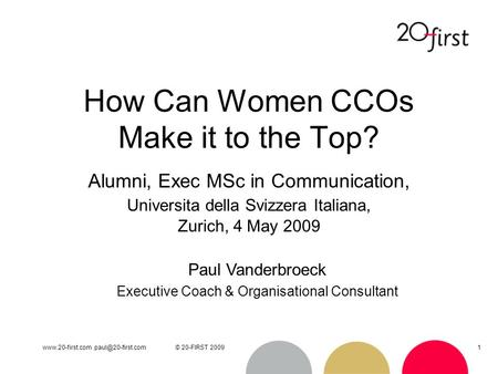 20-FIRST 20091 How Can Women CCOs Make it to the Top? Alumni, Exec MSc in Communication, Universita della Svizzera.