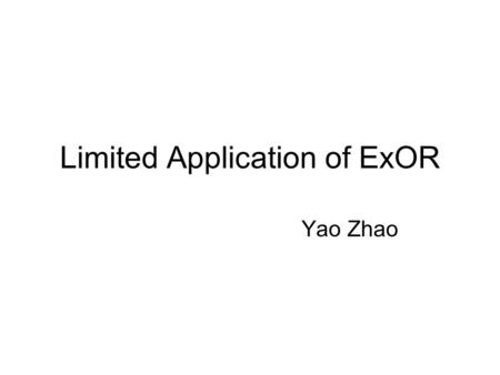 Limited Application of ExOR Yao Zhao. Limited Application Static –No mobility Small Scale –Tens of nodes Dense network Maybe Only Rooftop Networks File.