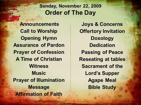 Announcements Call to Worship Opening Hymn Assurance of Pardon Prayer of Confession A Time of Christian Witness Music Prayer of Illumination Message Affirmation.