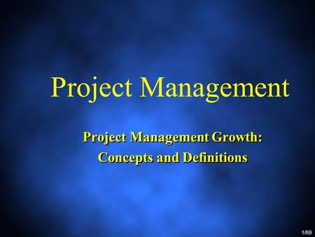 1/69 Project Management Growth: Concepts and Definitions Project Management Growth: Concepts and Definitions Project Management.