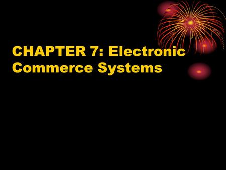 CHAPTER 7: Electronic Commerce Systems. Learning Objectives Identify the major categories of e-commerce applications. Identify the essential processes.