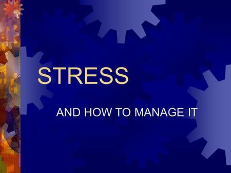STRESS AND HOW TO MANAGE IT GENERAL ADAPTATION SYNDROME 1. ALARM- ADRENALINE IS RELEASED 2. RESISTANCE- FIGHT OR FLIGHT 3. EXHAUSTION OR RECOVERY- ILLNESS.