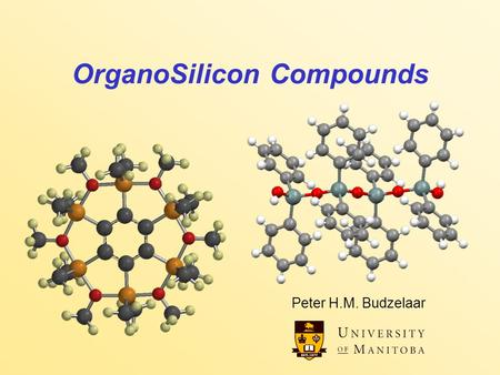 OrganoSilicon Compounds Peter H.M. Budzelaar. OrganoSilicon Compounds 2 Organosilicon compounds Silicon is just like carbon, but: Larger –five- and six-coordinate.
