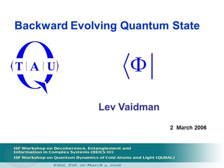 Backward Evolving Quantum State Lev Vaidman 2 March 2006.