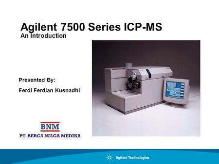 Agilent 7500 Series ICP-<strong>MS</strong> An Introduction Presented By: