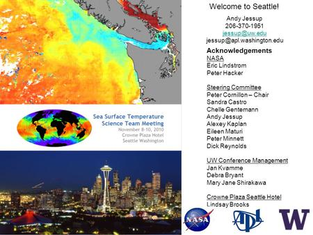 Welcome to Seattle! Andy Jessup 206-370-1951  Acknowledgements NASA Eric Lindstrom Peter Hacker Steering Committee.