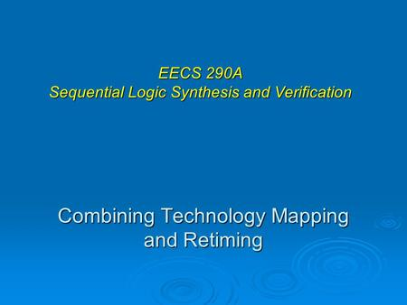 Combining Technology Mapping and Retiming EECS 290A Sequential Logic Synthesis and Verification.