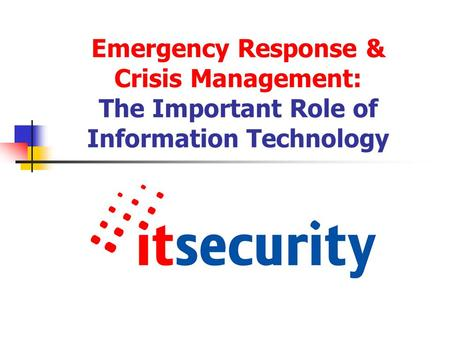 Emergency Response & Crisis Management: The Important Role of Information Technology.