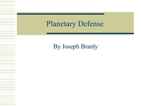 Planetary Defense By Joseph Branly. Introduction  Planetary Defense is a fast action single player game. Based on the popular classic City Defense, Planetary.