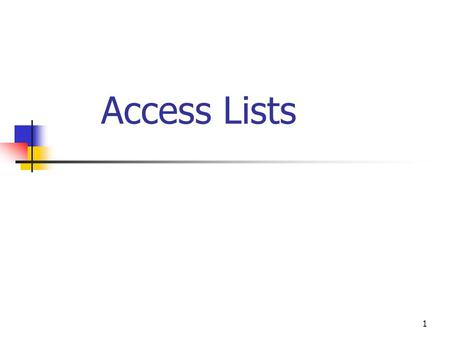 1 Access Lists. 2 Introduction ACL (access list)  a list of conditions that categorize packets. Rules:  Sequential order.  Until a match is made. 