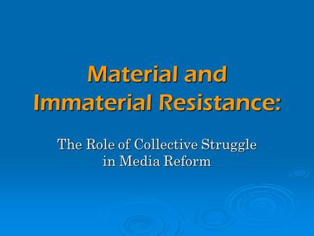 Material and Immaterial Resistance: The Role of Collective Struggle in Media Reform.