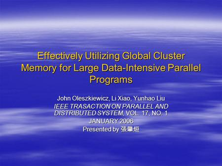 Effectively Utilizing Global Cluster Memory for Large Data-Intensive Parallel Programs John Oleszkiewicz, Li Xiao, Yunhao Liu IEEE TRASACTION ON PARALLEL.