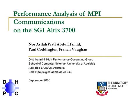 Performance Analysis of MPI Communications on the SGI Altix 3700 Nor Asilah Wati Abdul Hamid, Paul Coddington, Francis Vaughan Distributed & High Performance.