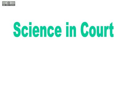 "How is Science Used By... Courts: ""Ordinary"" Litigation Evidence Serial Litigation."