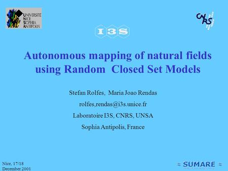 Nice, 17/18 December 2001 Autonomous mapping of natural fields using Random Closed Set Models Stefan Rolfes, Maria Joao Rendas