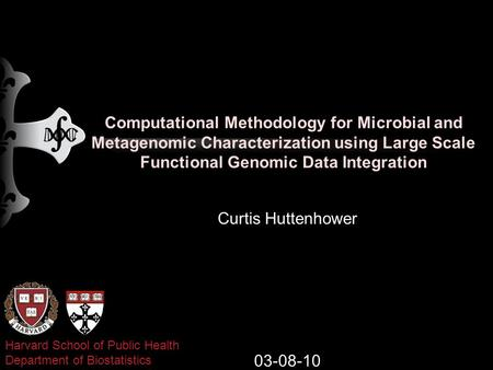 Computational Methodology for Microbial and Metagenomic Characterization using Large Scale Functional Genomic Data Integration Curtis Huttenhower 03-08-10.