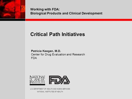 U.S. DEPARTMENT OF HEALTH AND HUMAN SERVICES NATIONAL INSTITUTES OF HEALTH Working with FDA: Biological Products and Clinical Development Critical Path.