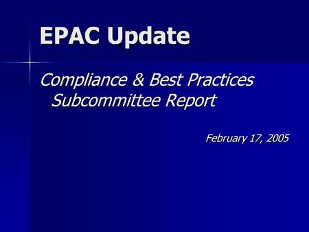EPAC Update Compliance & Best Practices Subcommittee Report February 17, 2005.