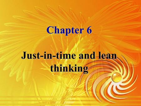 Chapter 6 Just-in-time and lean thinking Content Just-in-timeLean thinkingVendor-managed inventory (VMI)Quick response.