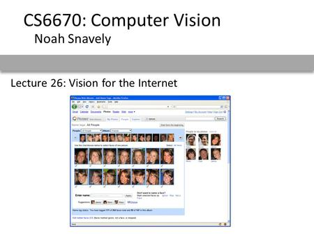 Lecture 26: Vision for the Internet CS6670: Computer Vision Noah Snavely.