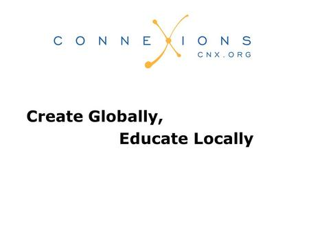 Create Globally, Educate Locally. Growth Nearly 10,000 modules woven into over 480 collections 6900 in Science, Technology, Mathematics 2100 in Humanities,