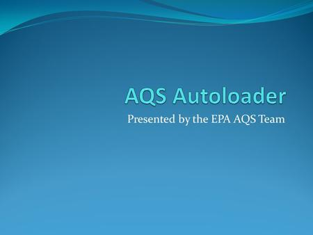 Presented by the EPA AQS Team. Agenda Introductions Housekeeping/Overview of GoToWebinar Presentation Q& A session – use Question box to submit your questions.