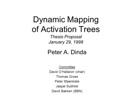 Dynamic Mapping of Activation Trees Thesis Proposal January 29, 1998 Peter A. Dinda Committee David O'Hallaron (chair) Thomas Gross Peter Steenkiste Jaspal.