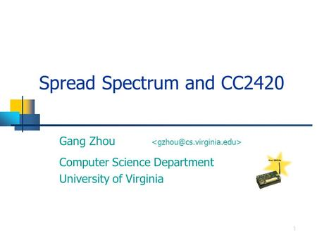 Computer Science Department University of Virginia Gang Zhou 1 Spread Spectrum and CC2420.