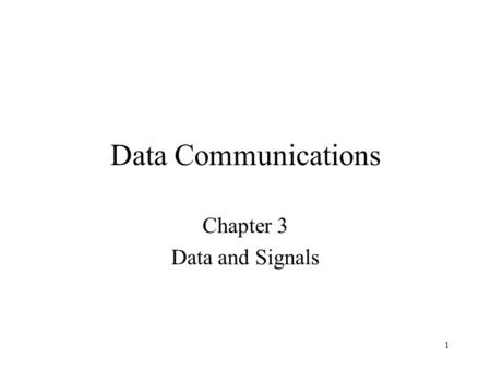 1 Data Communications Chapter 3 Data and Signals.