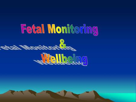  Principles:  the ideal scheme to assess FWB should:  Take account of cycles of normal fetal behavior  detect impending harm accurately and in time.